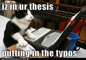 iz in ur thesis  putting in the typos