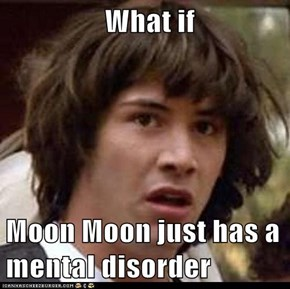 What if  Moon Moon just has a mental disorder