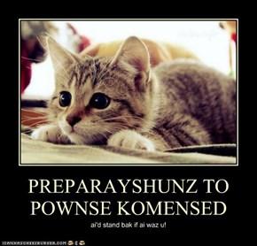 PREPARAYSHUNZ TO POWNSE KOMENSED