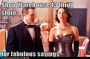 Shop Warehouse 13 thrift store  for fabulous savings