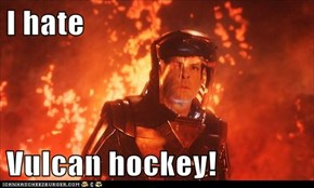 I hate  Vulcan hockey!