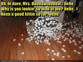 Oh, hi dare, Mrs. Doonawtdoodat...