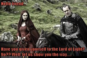 Hello friend...  Have you given yourself to the Lord of Light? No?? Well, let us show you the way.....