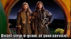 Dwarf-strip-o-gram, at your service!