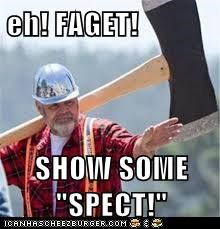 "eh! FAGET!  SHOW SOME ""SPECT!"""