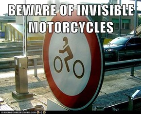 BEWARE OF INVISIBLE MOTORCYCLES