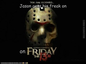 Jason gets his freak on - on Friday the 13th.