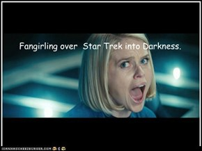 Fangirling over  Star Trek into Darkness.