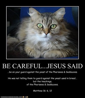 BE CAREFUL...JESUS SAID
