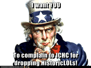 I want YOU  To complain to ICHC for dropping HistoricLOLs!