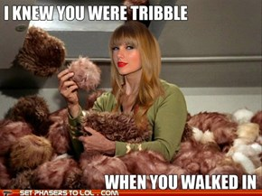 I Knew You Were Tribble