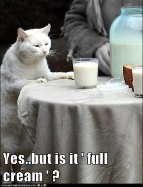 Yes..but is it ' full cream ' ?