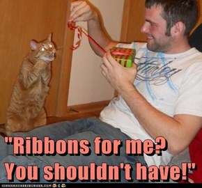 """Ribbons for me? You shouldn't have!"""