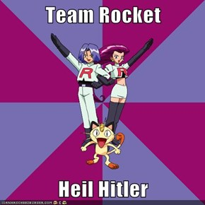 Team Rocket  Heil Hitler