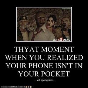 THYAT MOMENT WHEN YOU REALIZED YOUR PHONE ISN'T IN YOUR POCKET