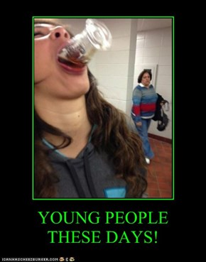 YOUNG PEOPLE  THESE DAYS!