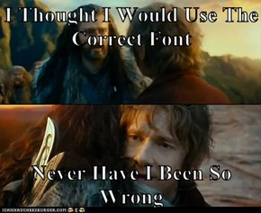 I Thought I Would Use The Correct Font  Never Have I Been So Wrong