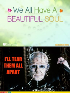 Beautiful Soul? I'll tear them apart!