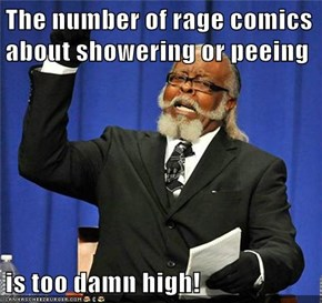 The number of rage comics about showering or peeing  is too damn high!