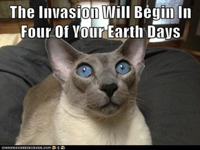 The Invasion Will Begin In Four Of Your Earth Days