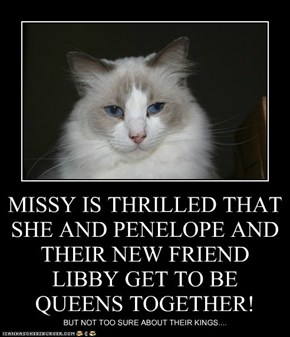 MISSY IS THRILLED THAT SHE AND PENELOPE AND THEIR NEW FRIEND LIBBY GET TO BE QUEENS TOGETHER!