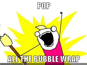 POP  ALL THE BUBBLE WRAP