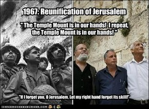 """ The Temple Mount is in our hands!  I repeat,  the Temple Mount is in our hands! """