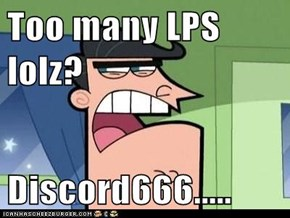 Too many LPS lolz?  Discord666.....