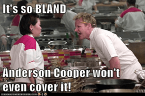 It's so BLAND  Anderson Cooper won't even cover it!