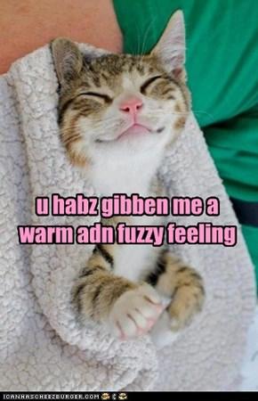 u habz gibben me a warm adn fuzzy feeling