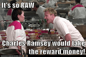 It's so RAW  Charles Ramsey would take the reward money!