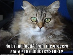 No brand food? From the grocery store? THE GROCERY STORE?