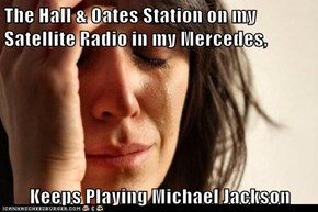 The Hall & Oates Station on my Satellite Radio in my Mercedes,  Keeps Playing Michael Jackson