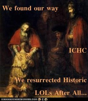 We found our way ICHC We resurrected Historic LOLs After All...