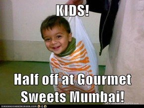KIDS!  Half off at Gourmet Sweets Mumbai!