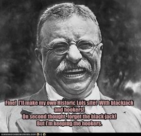 "Theodore ""Bender"" Roosevelt approves!"