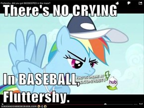 There's NO CRYING  In BASEBALL, Fluttershy.