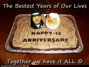 The Bestest Years of Our Lives  ♥  Together we have it ALL ☺