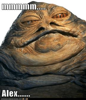 mmmmm.....  Alex.......