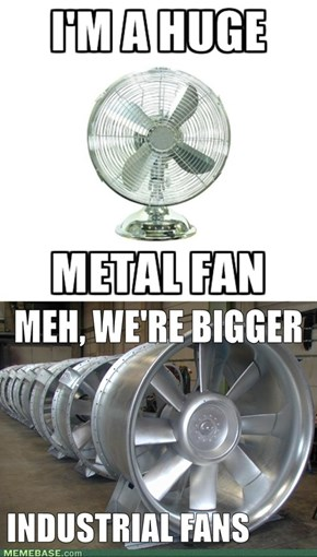 We're really just fans of fans.
