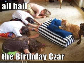 all hail  the Birthday Czar