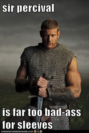 sir percival  is far too bad-ass for sleeves