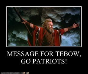 MESSAGE FOR TEBOW, GO PATRIOTS!