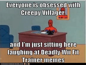 Everyone is obsessed with Creepy Villager,  and I'm just sitting here laughing at Deadly Wii Fit Trainer memes