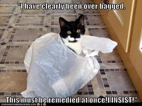 """I have clearly been over bagged.  This must be remedied at once!I INSIST!"""