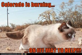 Colorado is burning...  ... ON MY WAY TO HELP!!!