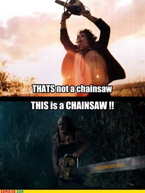 Thats not a chainsaw . . .
