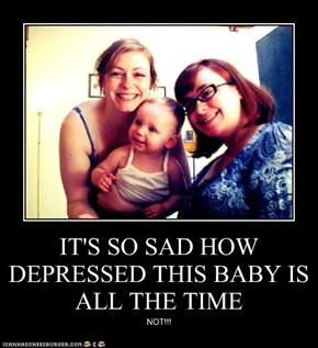 IT'S SO SAD HOW DEPRESSED THIS BABY IS ALL THE TIME