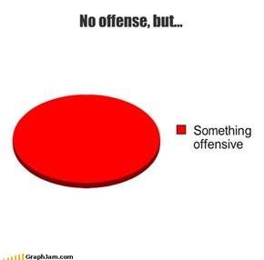 No offense, but...