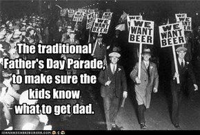 The traditional  Father's Day Parade, to make sure the kids know  what to get dad.